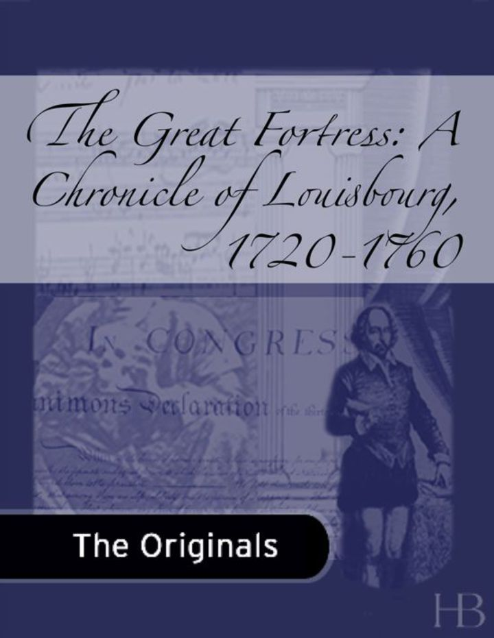 The Great Fortress: A Chronicle of Louisbourg, 1720-1760