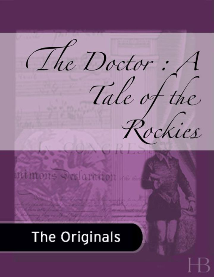The Doctor : A Tale of the Rockies