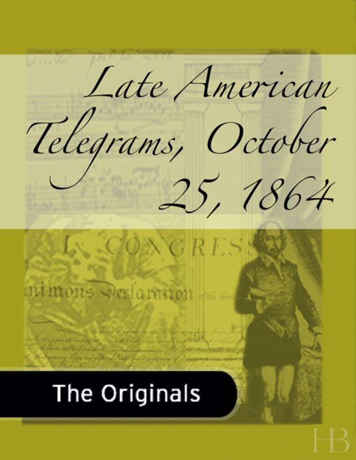 Late American Telegrams, October 25, 1864
