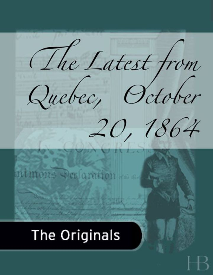 The Latest from Quebec,  October 20, 1864