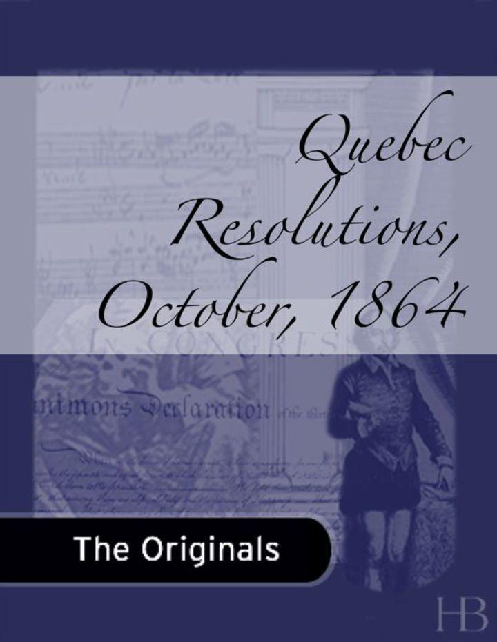 Quebec Resolutions, October, 1864
