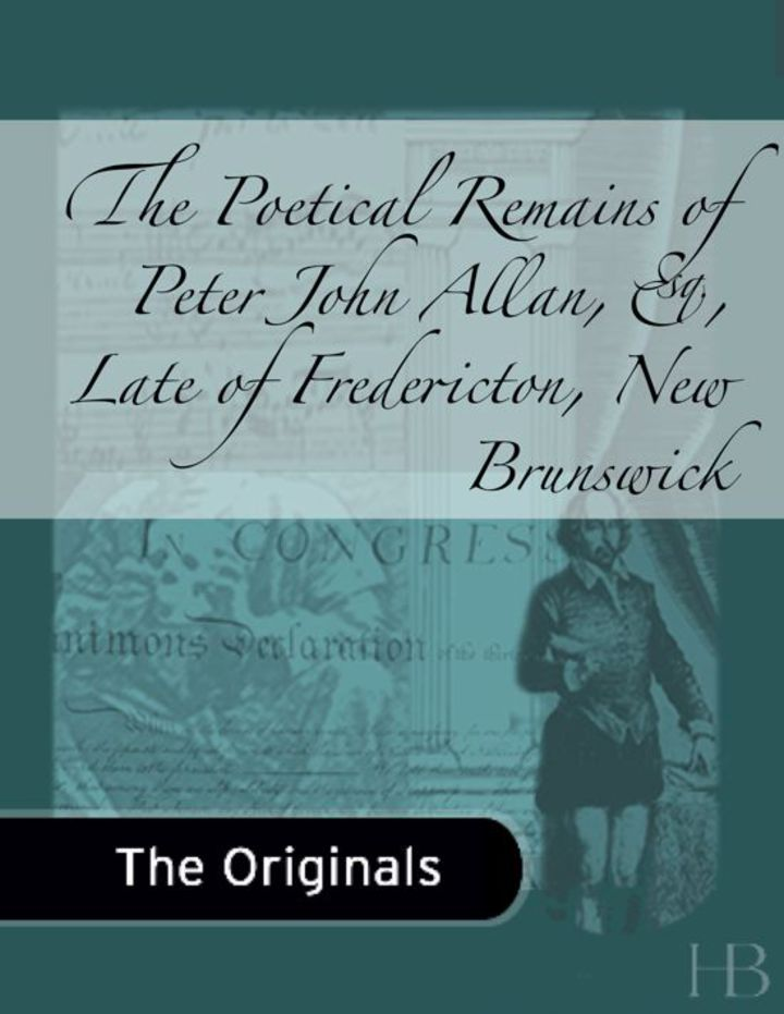 The Poetical Remains of Peter John Allan, Esq.