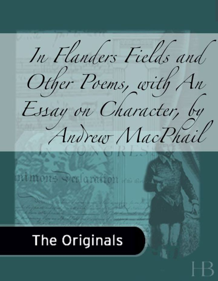 In Flanders Fields and Other Poems, with An Essay on Character by Andrew MacPhail