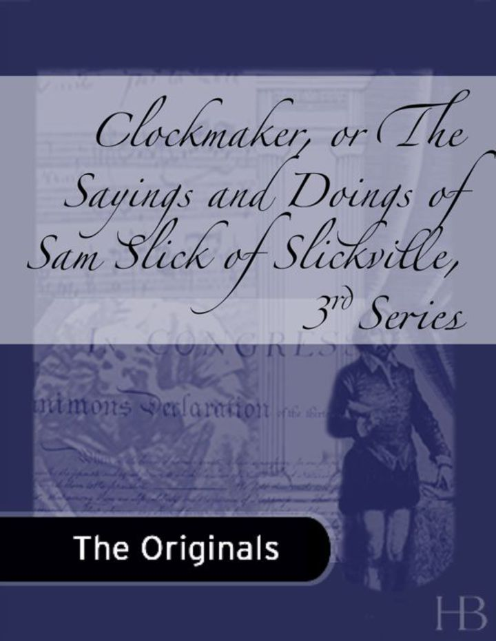 Clockmaker, or The Sayings and Doings of Sam Slick of Slickville, 3rd Series