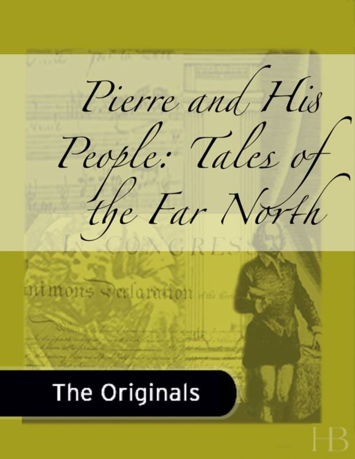 Pierre and His People: Tales of the Far North