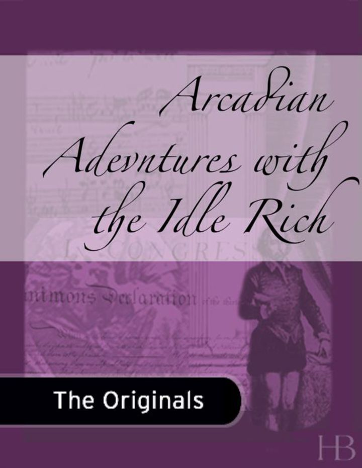 Arcadian Adevntures with the Idle Rich