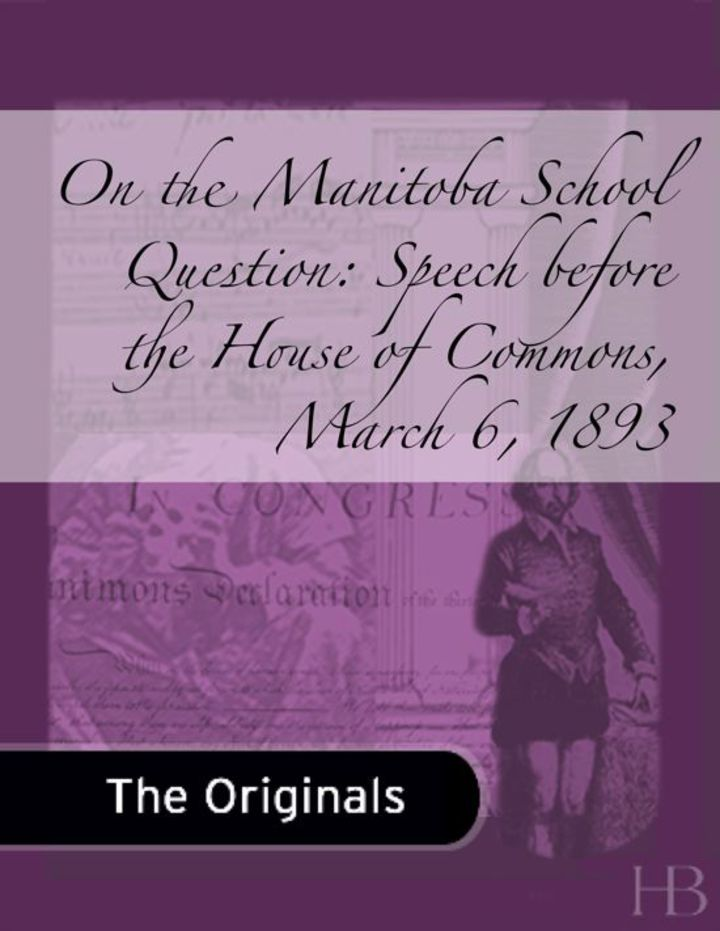 On the Manitoba School Question: Speech before the House of Commons, March 6, 1893