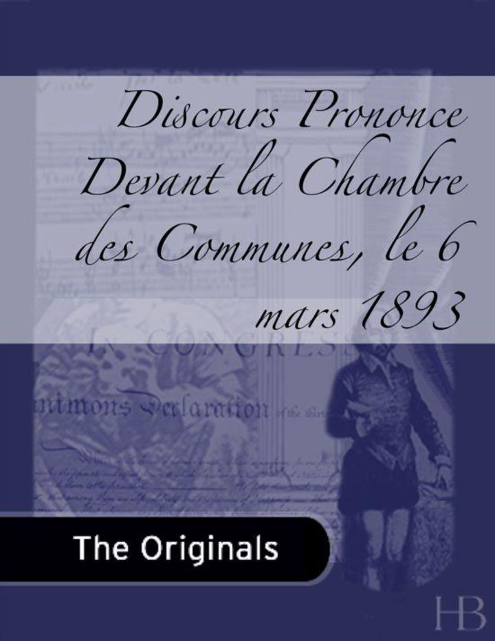 Discours Prononce Devant la Chambre des Communes, le 6 mars 1893