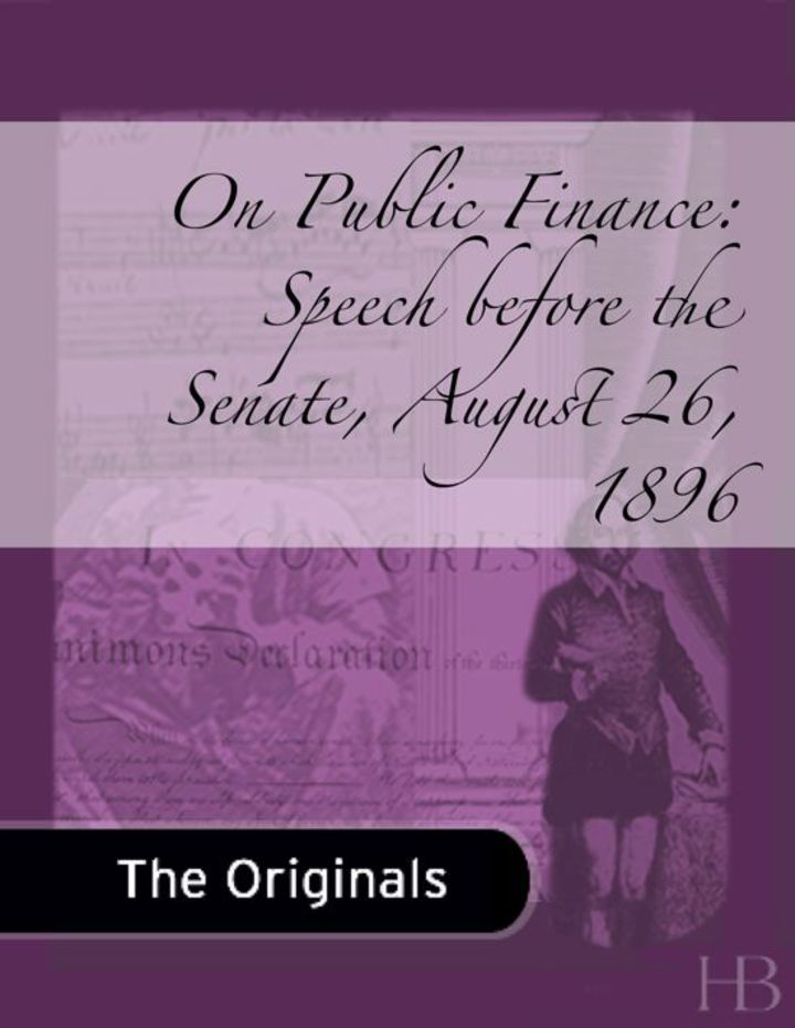 On Public Finance: Speech before the Senate, August 26, 1896