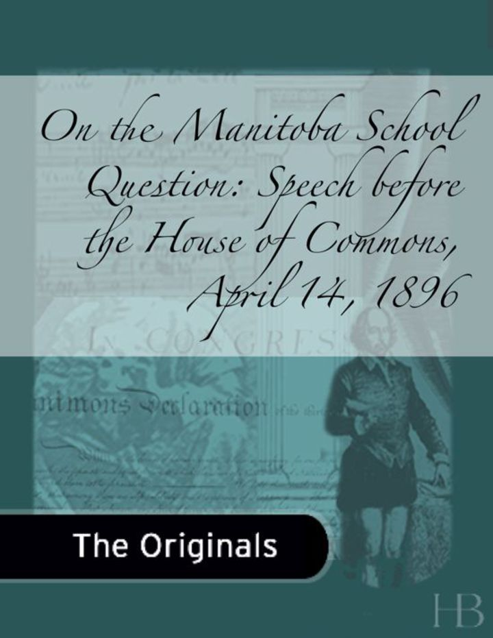 On the Manitoba School Question: Speech before the House of Commons, April 14, 1896
