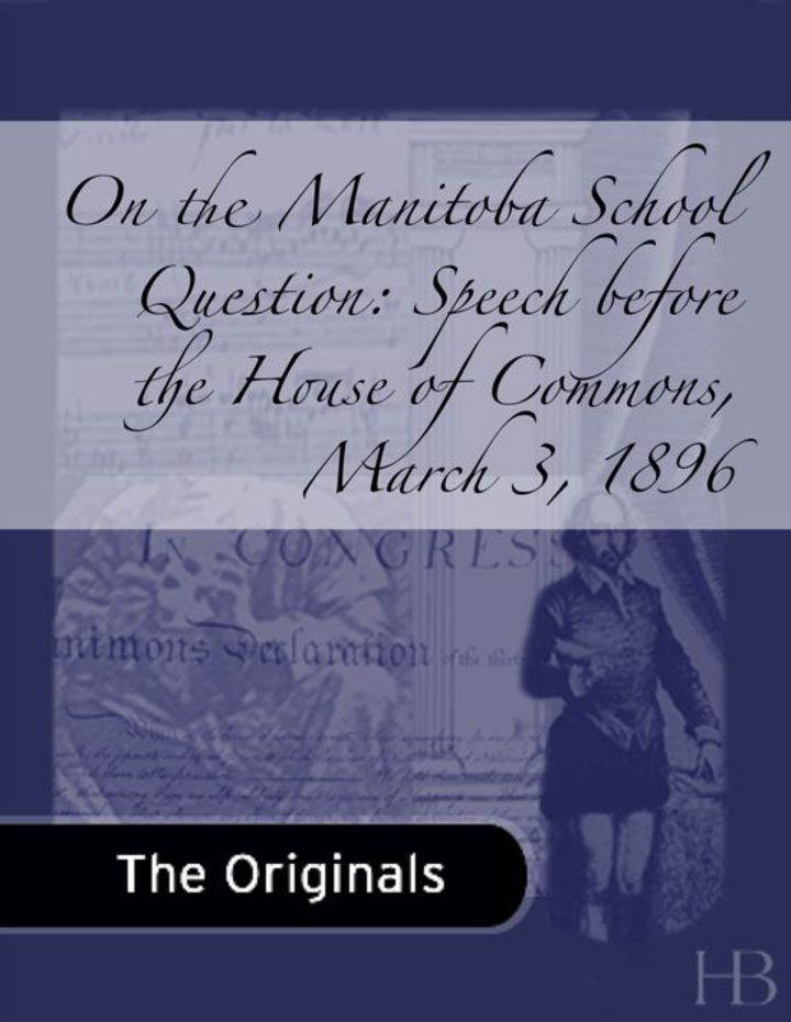 On the Manitoba School Question: Speech before the House of Commons, March 3, 1896