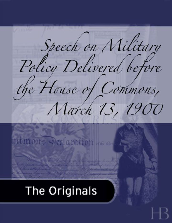Speech on Military Policy Delivered before the House of Commons, March 13, 1900