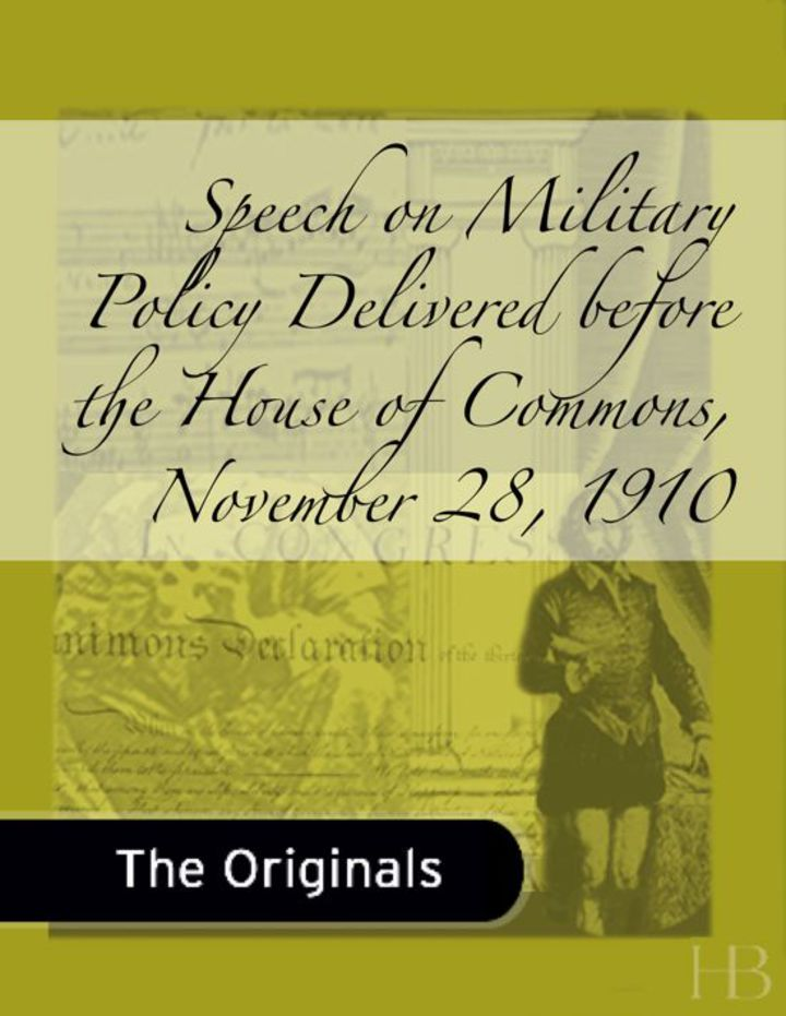 Speech on Military Policy Delivered before the House of Commons, November 28, 1910