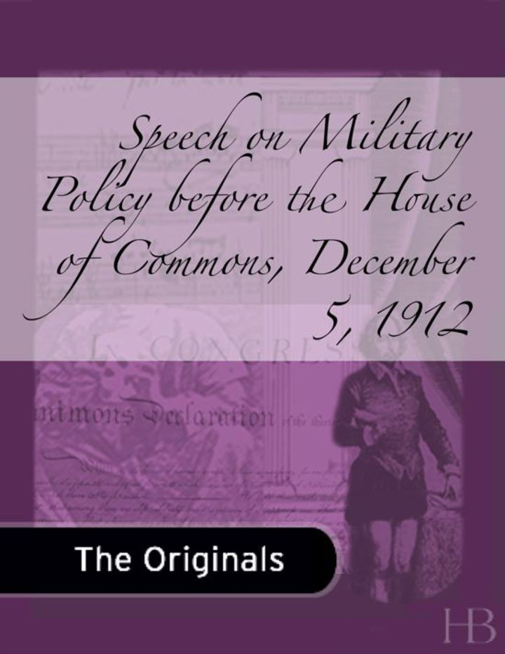 Speech on Military Policy before the House of Commons, December 5, 1912