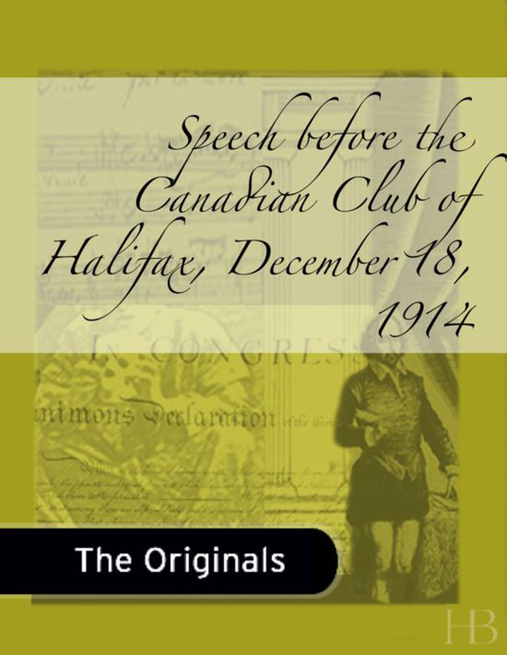 Speech before the Canadian Club of Halifax, December 18, 1914