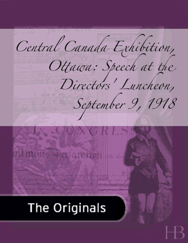 Central Canada Exhibition, Ottawa: Speech at the Directors' Luncheon,  September 9, 1918