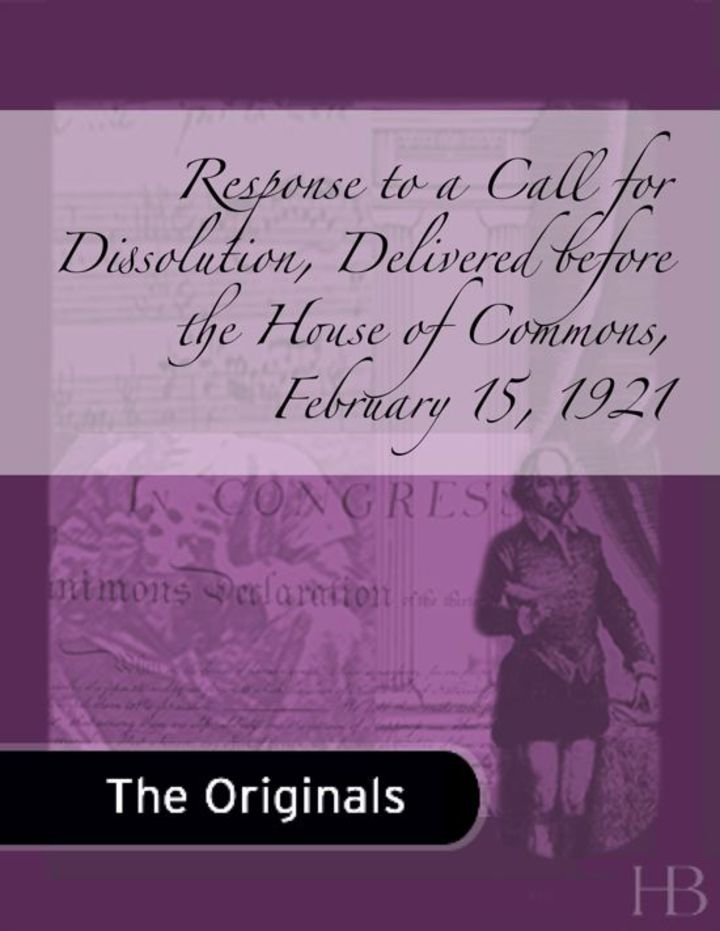 Response to a Call for Dissolution, Delivered before the House of Commons, February 15, 1921