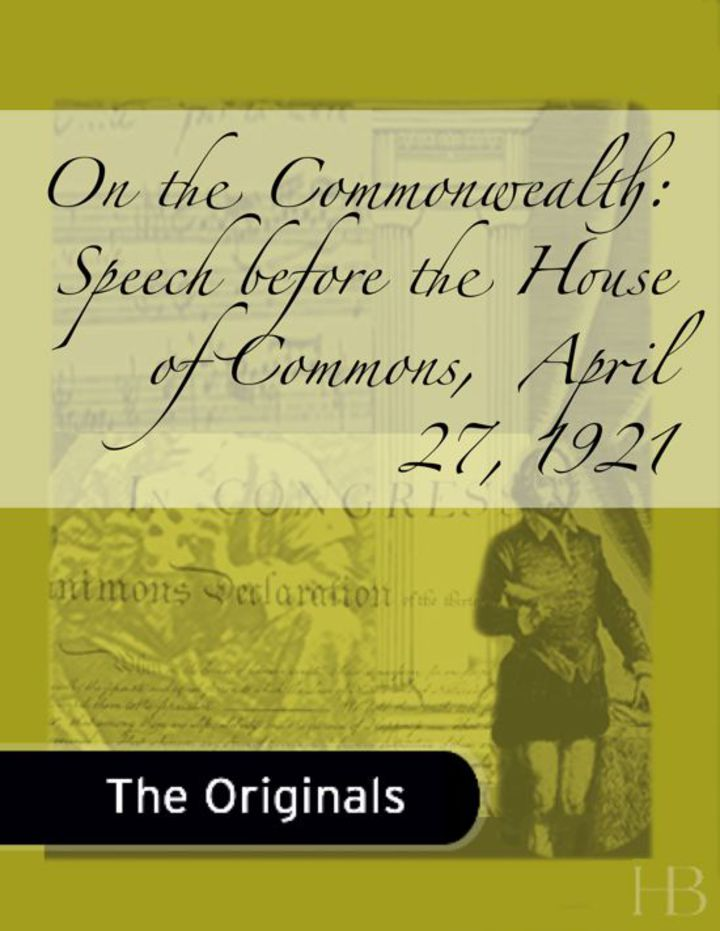 On the Commonwealth: Speech before the House of Commons,  April 27, 1921