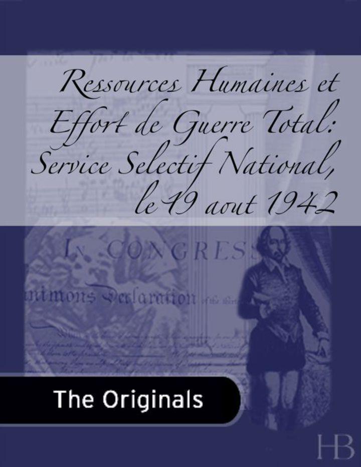 Ressources Humaines et Effort de Guerre Total: Service Selectif National, le 19 aout 1942