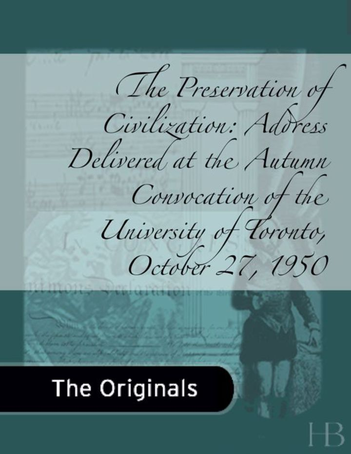 The Preservation of Civilization: Address Delivered at the Autumn Convocation of the University of Toronto, October 27, 1950
