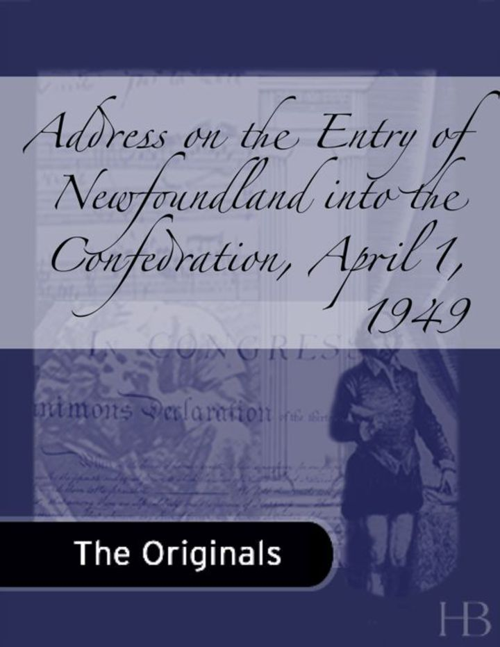 Address on the Entry of Newfoundland into the Confedration, April 1, 1949