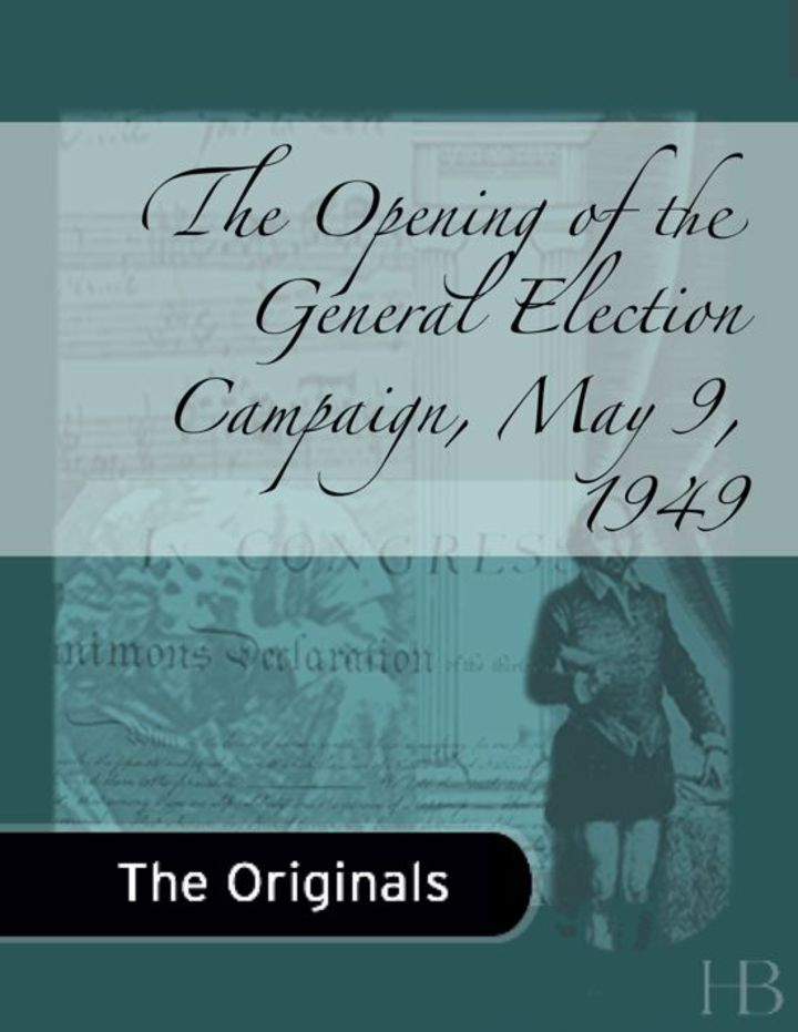 The Opening of the General Election Campaign, May 9, 1949