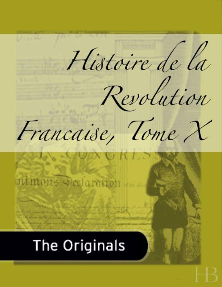 Histoire de la Revolution Francaise, Tome X