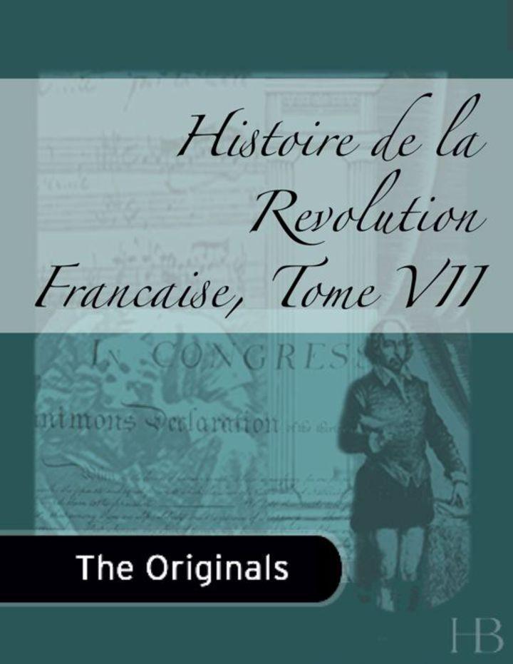 Histoire de la Revolution Francaise, Tome VII