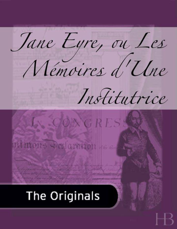 Jane Eyre, ou Les Mémoires d'Une Institutrice