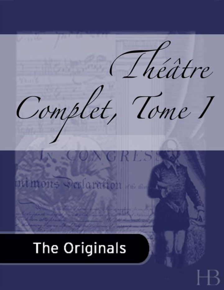 Théâtre Complet, Tome I