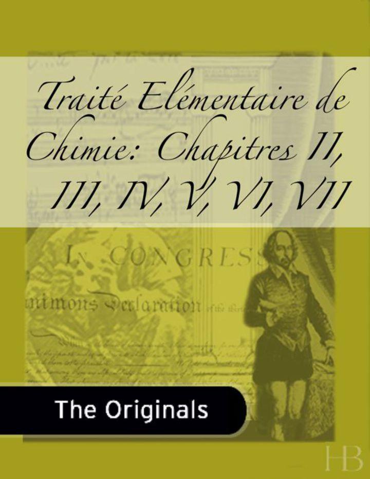 Traité Elémentaire de Chimie: Chapitres II, III, IV, V, VI, VII