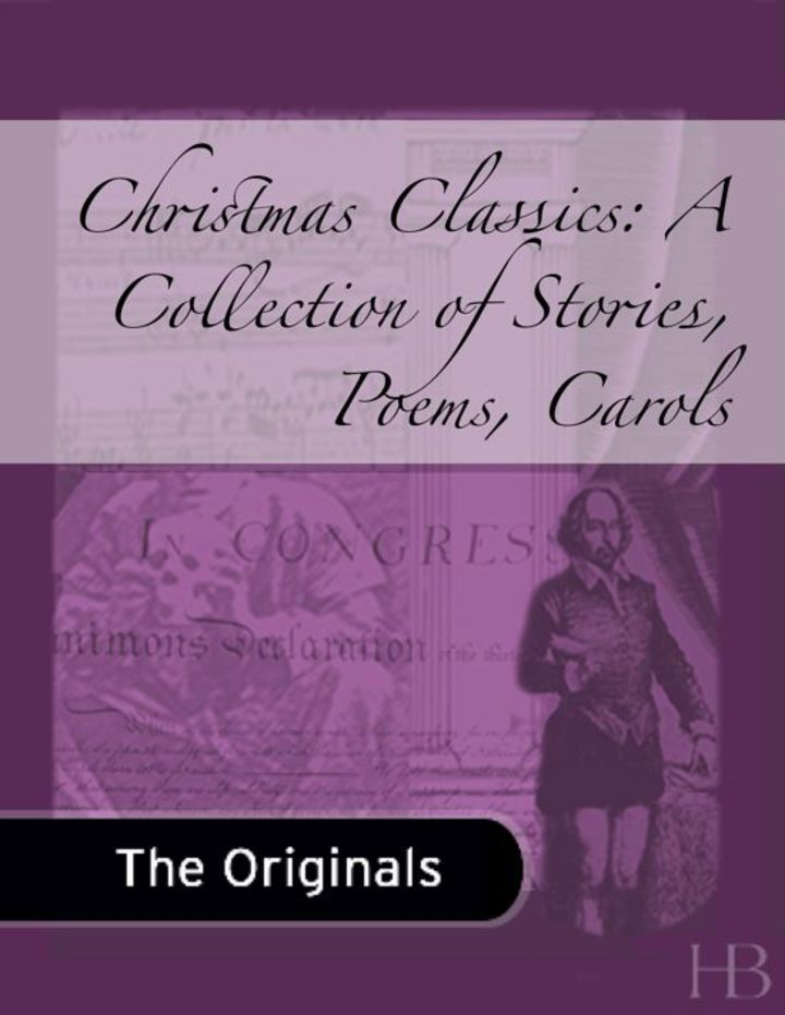 Christmas Classics: A Collection of Stories, Poems, Carols