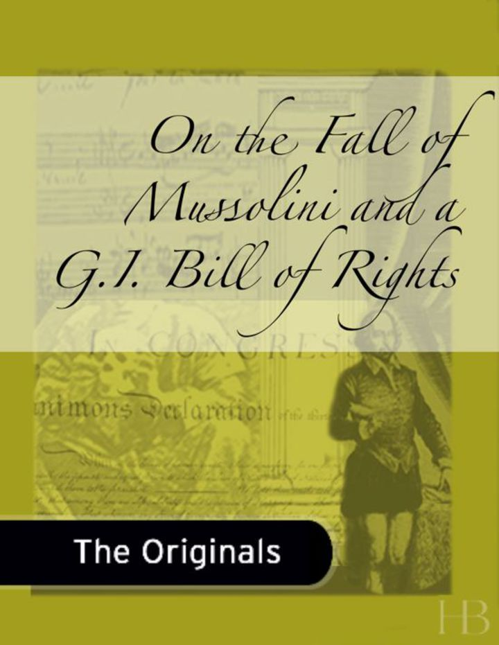 On the Fall of Mussolini and a G.I. Bill of Rights